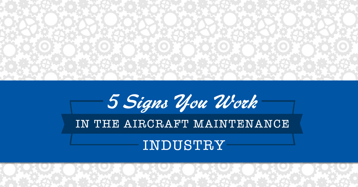 5 Signs You Work in the Aircraft Maintenance Industry | AIM