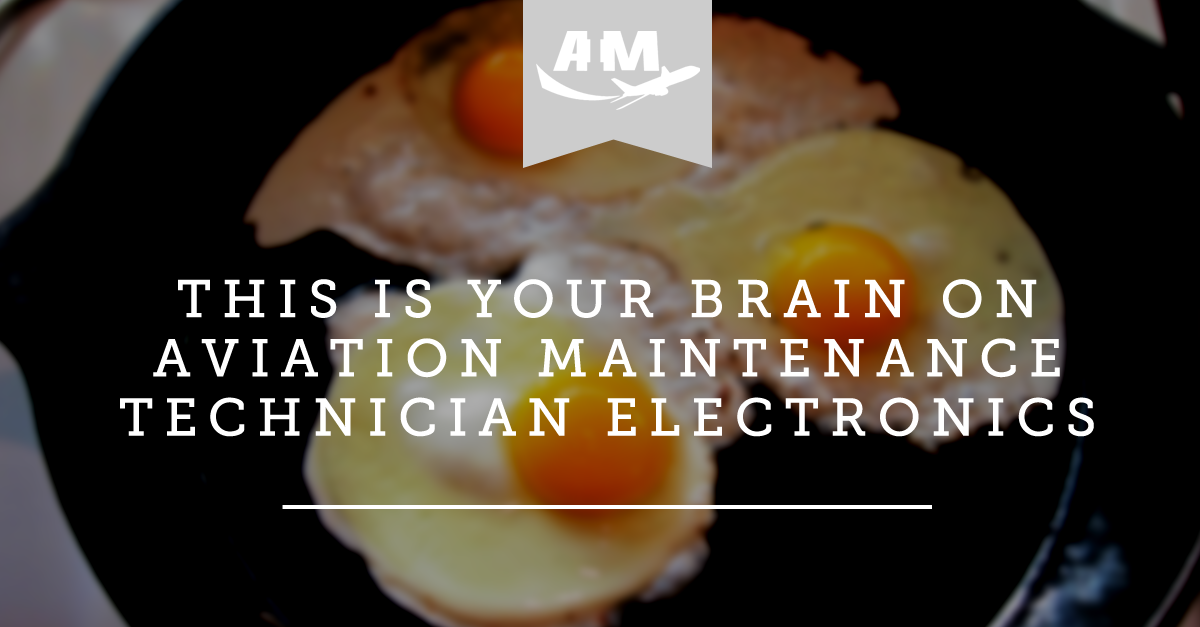 This Is Your Brain On Aviation Maintenance Technician Electronics | AIM